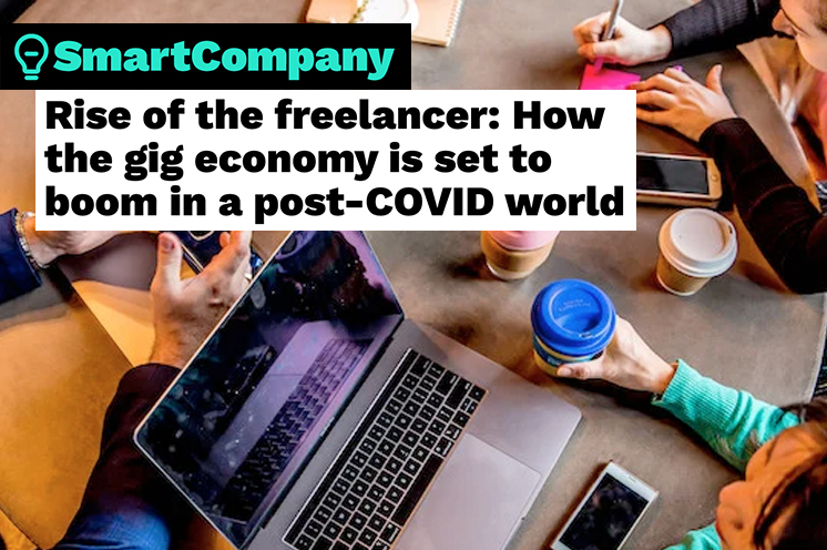Smart Company: Rise of the freelancer: How the gig economy is set to boom in a post-COVID world